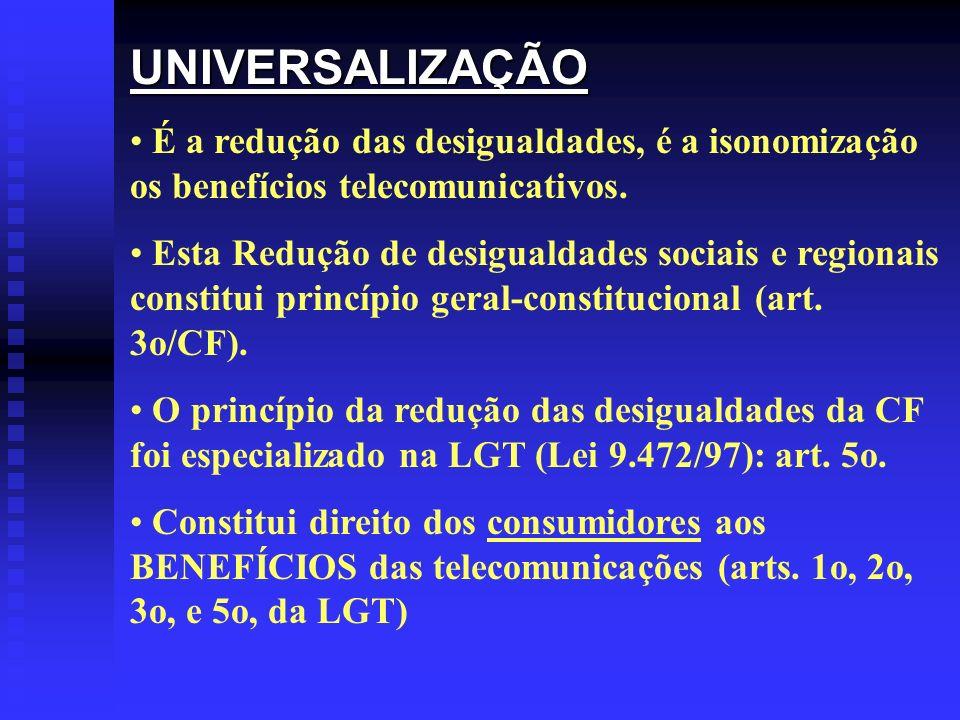 UNIVERSALIZAÇÃO É a redução das desigualdades, é a isonomização os benefícios telecomunicativos. Esta Redução de desigualdades sociais e regionais con