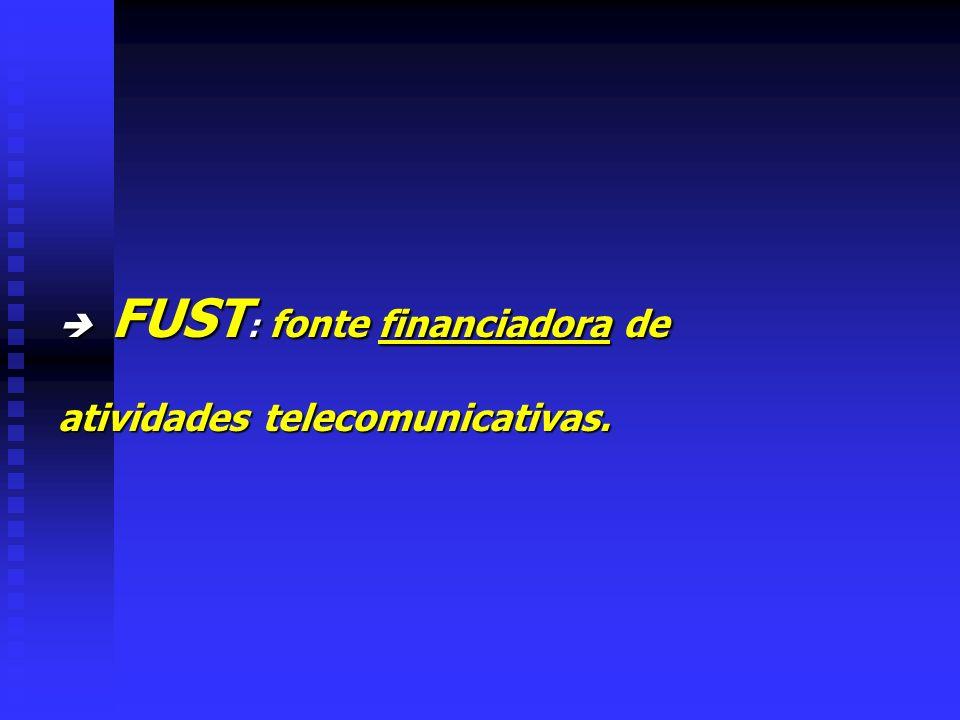 FUST : fonte financiadora de atividades telecomunicativas. FUST : fonte financiadora de atividades telecomunicativas.