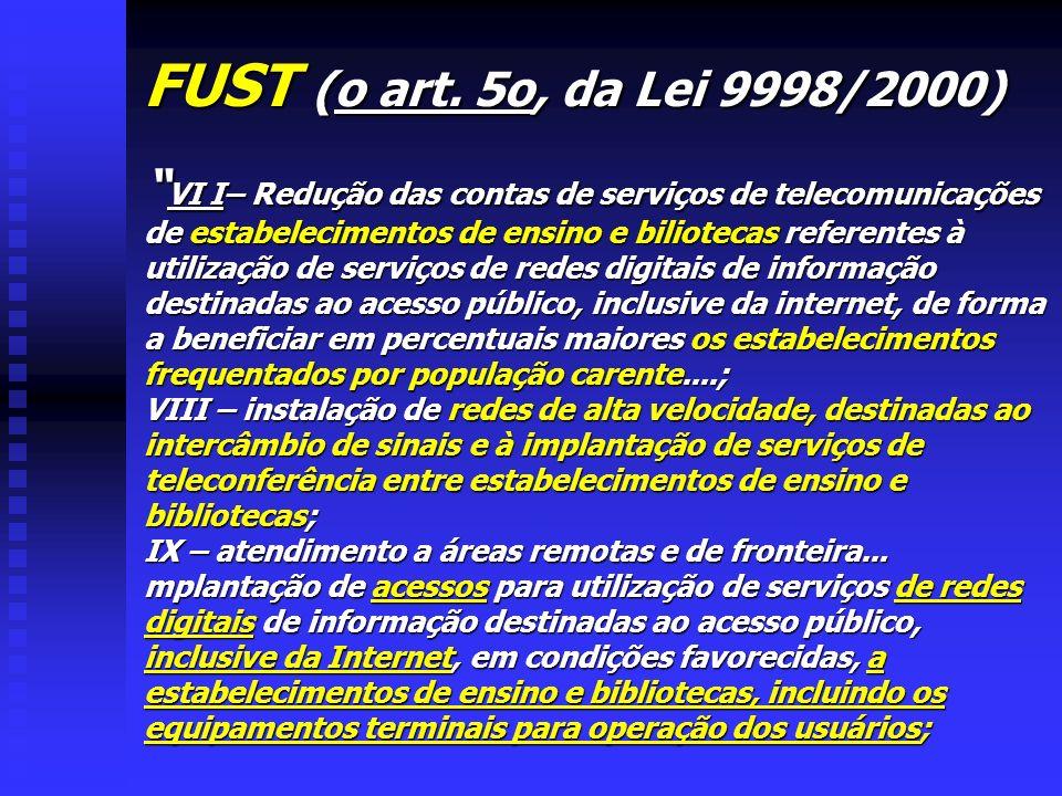 FUST (o art. 5o, da Lei 9998/2000) VI I– Redução das contas de serviços de telecomunicações de estabelecimentos de ensino e biliotecas referentes à ut