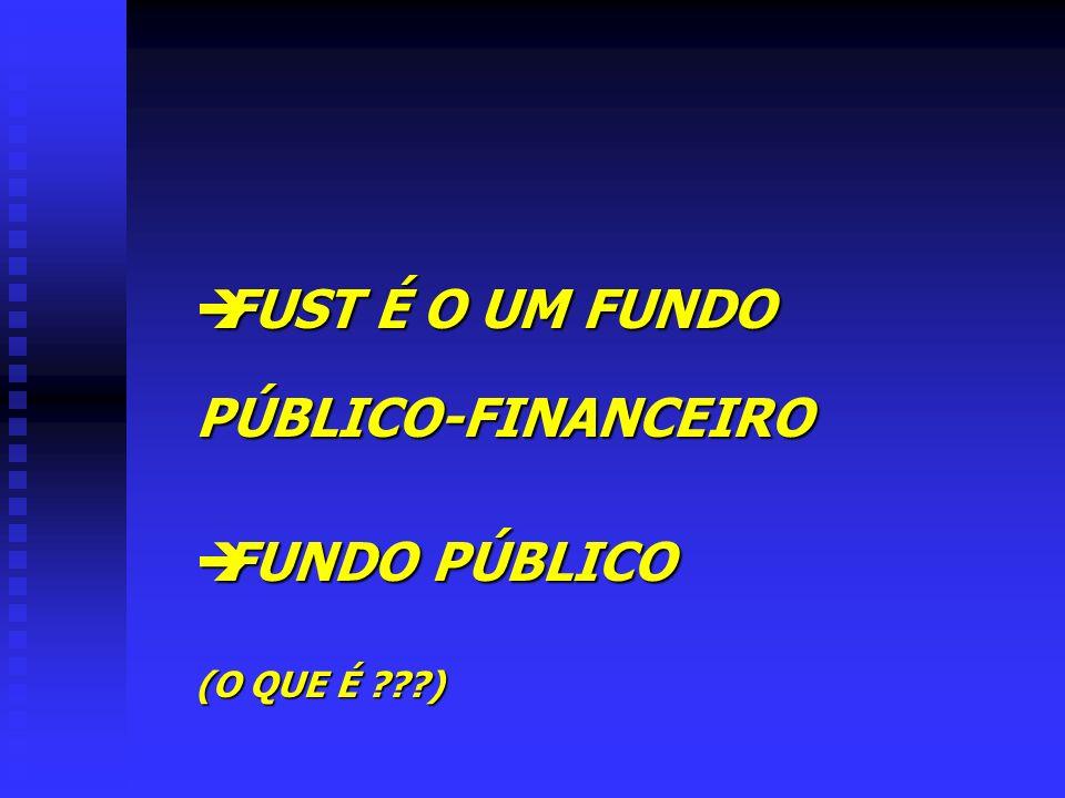 èFUST É O UM FUNDO PÚBLICO-FINANCEIRO èFUNDO PÚBLICO (O QUE É ???)