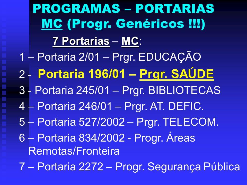 PROGRAMAS – PORTARIAS MC (Progr. Genéricos !!!) 7 PortariasMC 7 Portarias – MC: 1 – Portaria 2/01 – Prgr. EDUCAÇÃO 2 - Portaria 196/01 – Prgr. SAÚDE 3