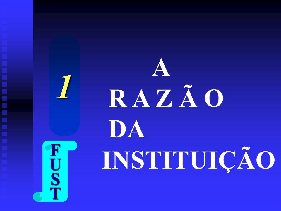 A R A Z Ã O DA INSTITUIÇÃO 1 FUST