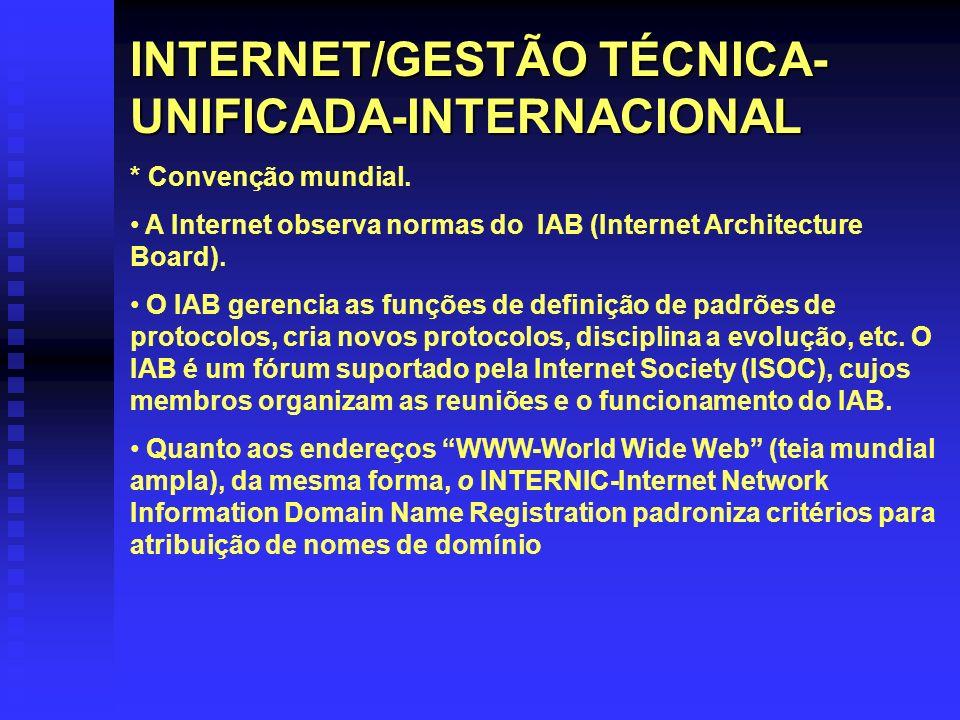 INTERNET/GESTÃO TÉCNICA- UNIFICADA-INTERNACIONAL * Convenção mundial. A Internet observa normas do IAB (Internet Architecture Board). O IAB gerencia a