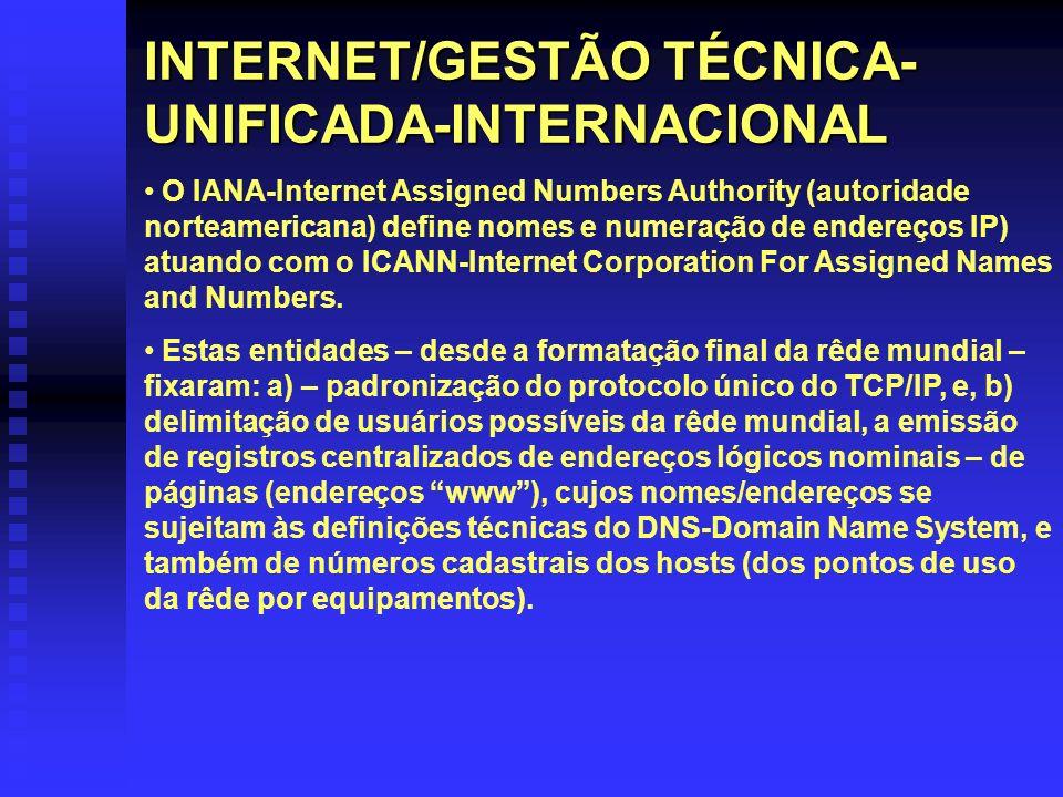 INTERNET/GESTÃO TÉCNICA- UNIFICADA-INTERNACIONAL O IANA-Internet Assigned Numbers Authority (autoridade norteamericana) define nomes e numeração de en