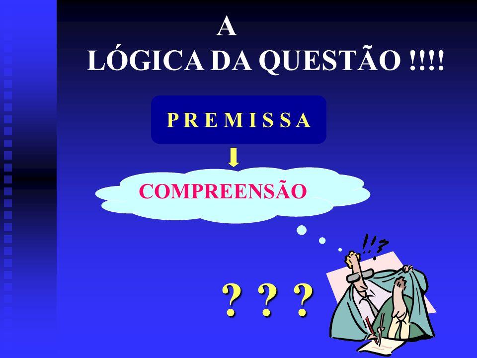 A LÓGICA DA QUESTÃO !!!! P R E M I S S A COMPREENSÃO ? ? ?
