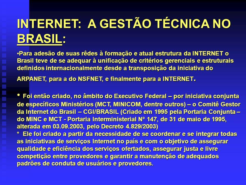 INTERNET: A GESTÃO TÉCNICA NO BRASIL: Para adesão de suas rêdes à formação e atual estrutura da INTERNET o Brasil teve de se adequar à unificação de c