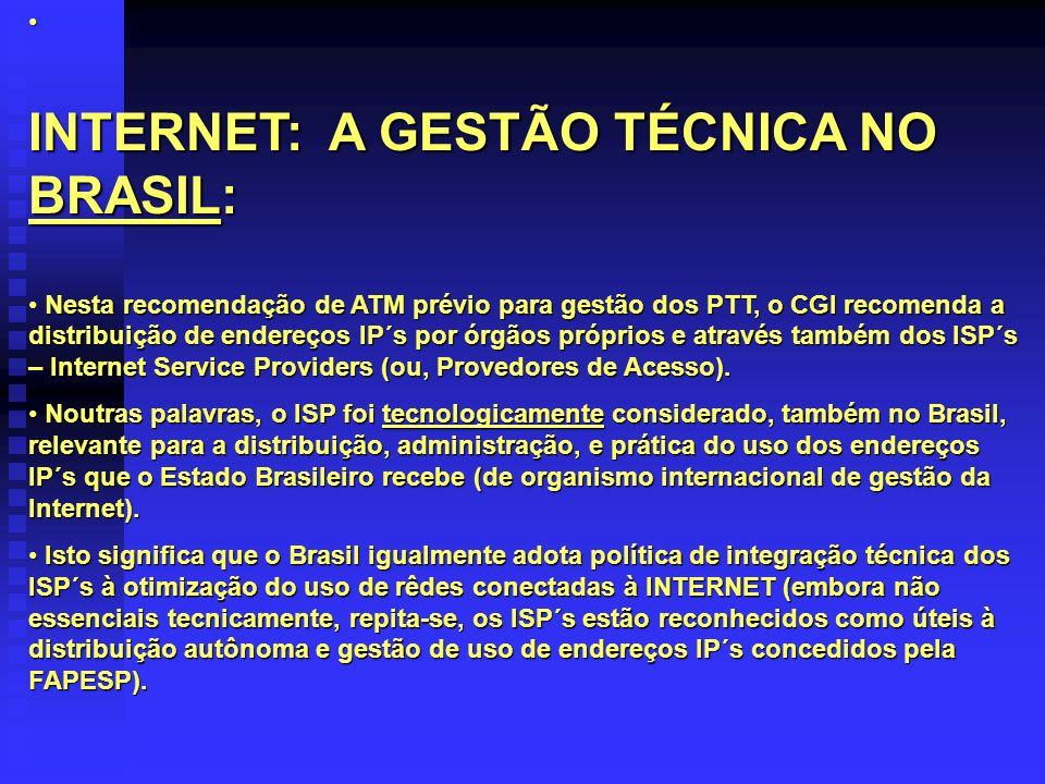 INTERNET: A GESTÃO TÉCNICA NO BRASIL: Nesta recomendação de ATM prévio para gestão dos PTT, o CGI recomenda a distribuição de endereços IP´s por órgão