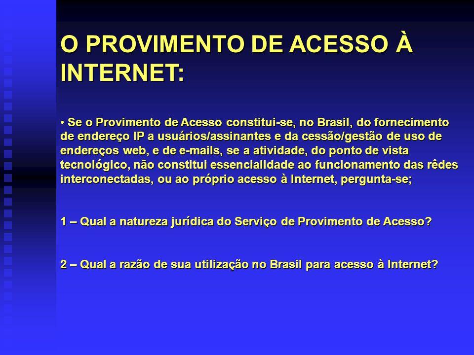 O PROVIMENTO DE ACESSO À INTERNET: Se o Provimento de Acesso constitui-se, no Brasil, do fornecimento de endereço IP a usuários/assinantes e da cessão