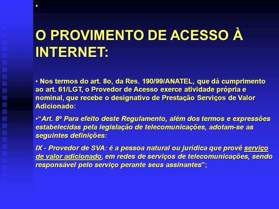 O PROVIMENTO DE ACESSO À INTERNET: Nos termos do art. 8o, da Res. 190/99/ANATEL, que dá cumprimento ao art. 61/LGT, o Provedor de Acesso exerce ativid