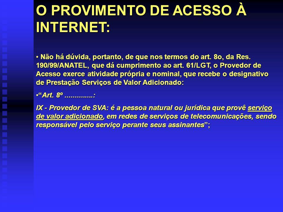 O PROVIMENTO DE ACESSO À INTERNET: Não há dúvida, portanto, de que nos termos do art. 8o, da Res. 190/99/ANATEL, que dá cumprimento ao art. 61/LGT, o