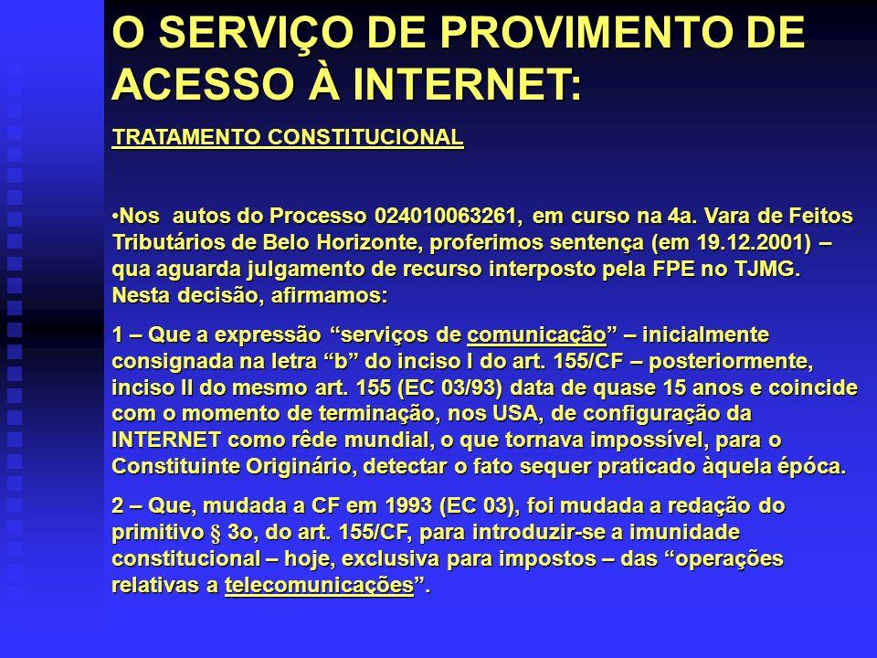 O SERVIÇO DE PROVIMENTO DE ACESSO À INTERNET: TRATAMENTO CONSTITUCIONAL Nos autos do Processo 024010063261, em curso na 4a. Vara de Feitos Tributários