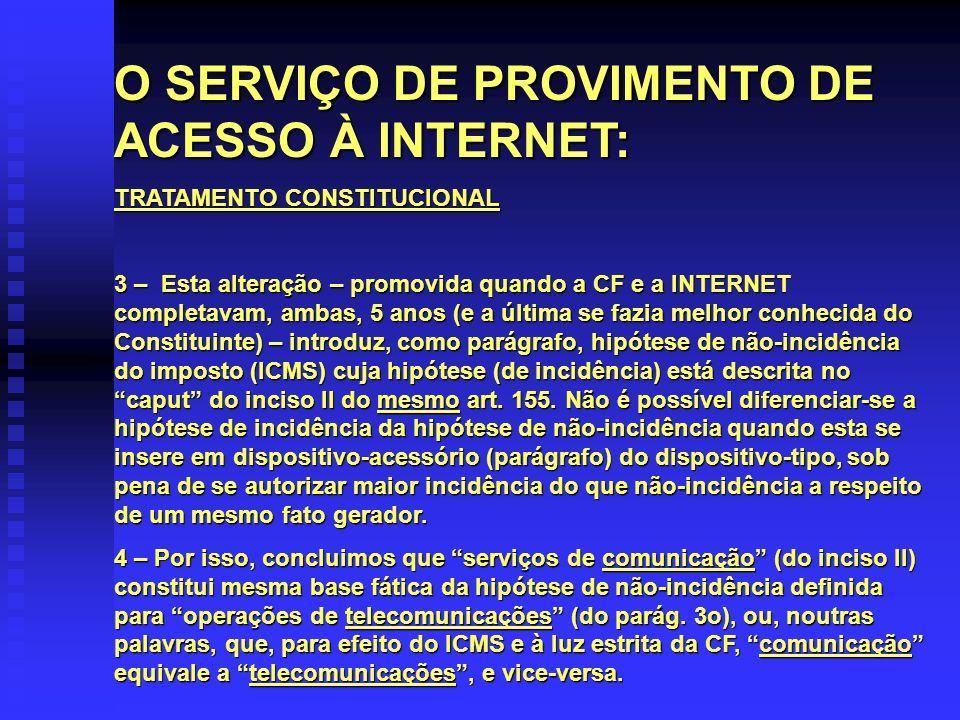O SERVIÇO DE PROVIMENTO DE ACESSO À INTERNET: TRATAMENTO CONSTITUCIONAL 3 – Esta alteração – promovida quando a CF e a INTERNET completavam, ambas, 5