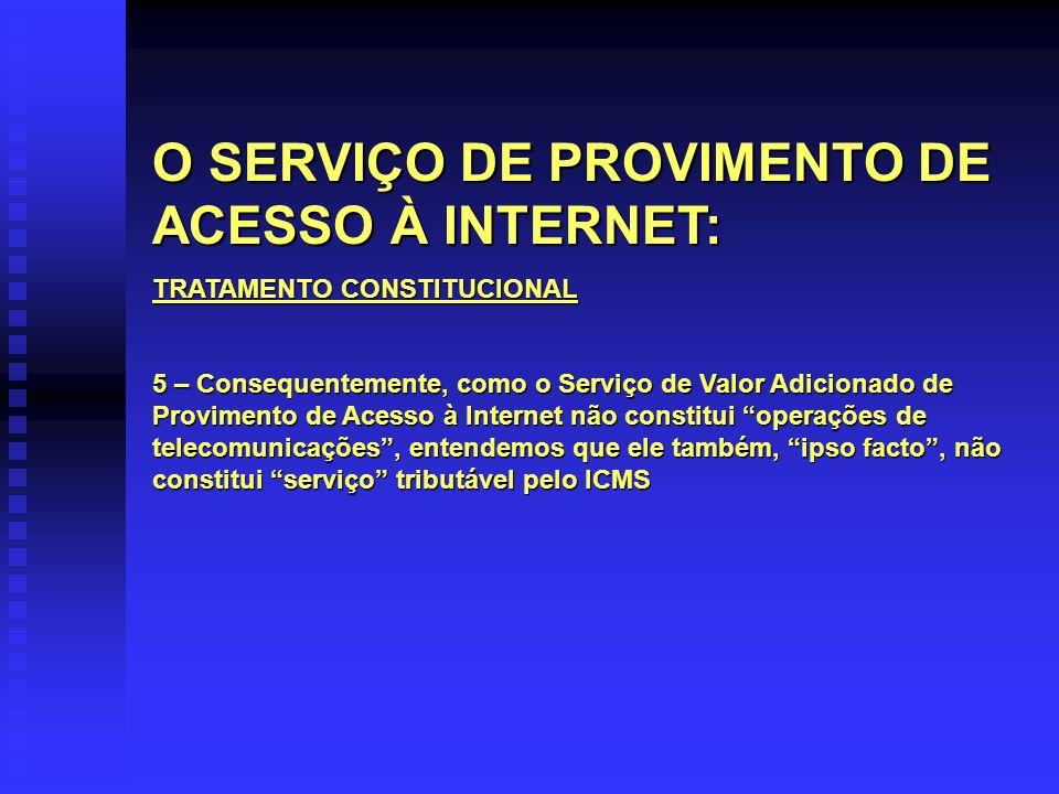 O SERVIÇO DE PROVIMENTO DE ACESSO À INTERNET: TRATAMENTO CONSTITUCIONAL 5 – Consequentemente, como o Serviço de Valor Adicionado de Provimento de Aces