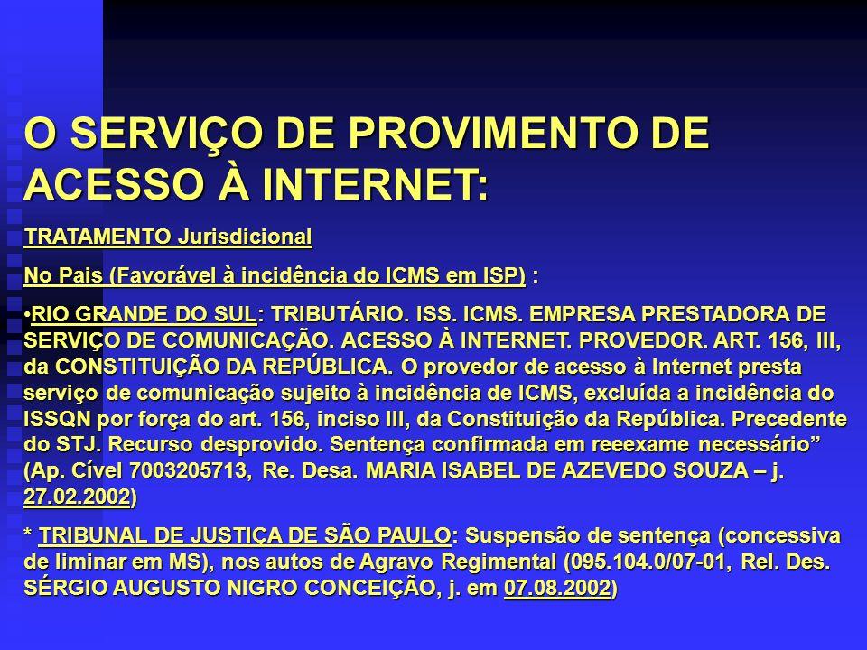 O SERVIÇO DE PROVIMENTO DE ACESSO À INTERNET: TRATAMENTO Jurisdicional No Pais (Favorável à incidência do ICMS em ISP) : RIO GRANDE DO SUL: TRIBUTÁRIO