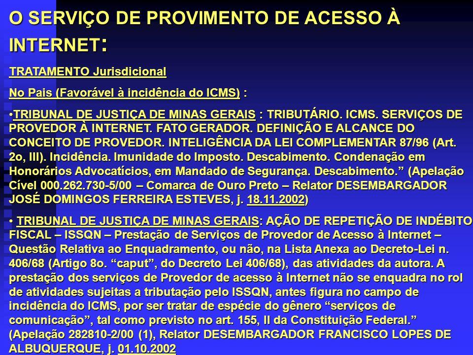 O SERVIÇO DE PROVIMENTO DE ACESSO À INTERNET : TRATAMENTO Jurisdicional No Pais (Favorável à incidência do ICMS) : TRIBUNAL DE JUSTIÇA DE MINAS GERAIS