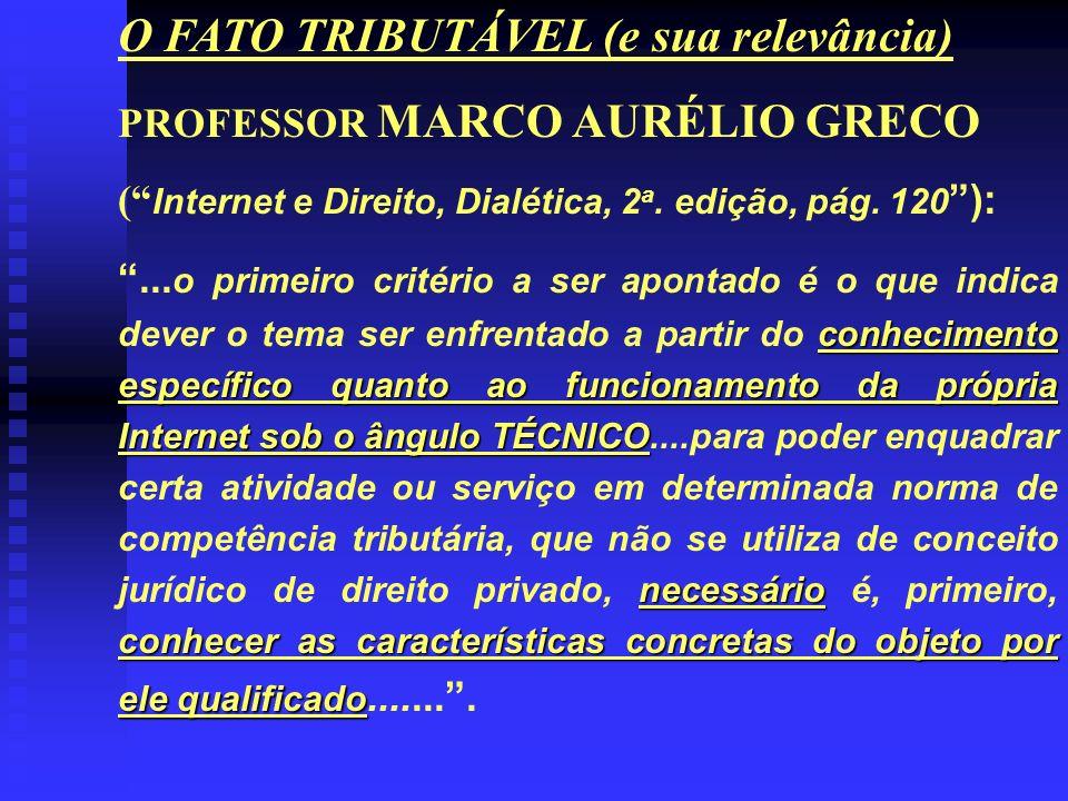 O FATO TRIBUTÁVEL (e sua relevância) PROFESSOR MARCO AURÉLIO GRECO ( Internet e Direito, Dialética, 2 a. edição, pág. 120 ): conhecimento específico q