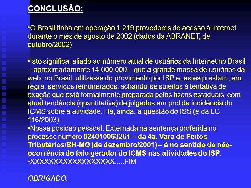 CONCLUSÃO: * * O Brasil tinha em operação 1.219 provedores de acesso à Internet durante o mês de agosto de 2002 (dados da ABRANET, de outubro/2002) Is