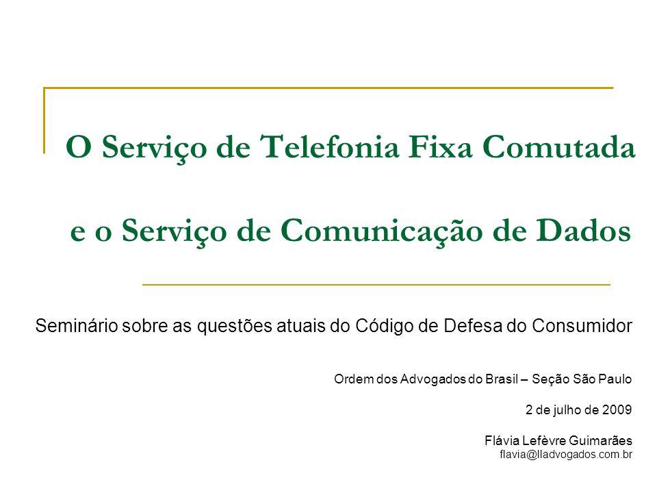 O Serviço de Telefonia Fixa Comutada e o Serviço de Comunicação de Dados Seminário sobre as questões atuais do Código de Defesa do Consumidor Ordem do