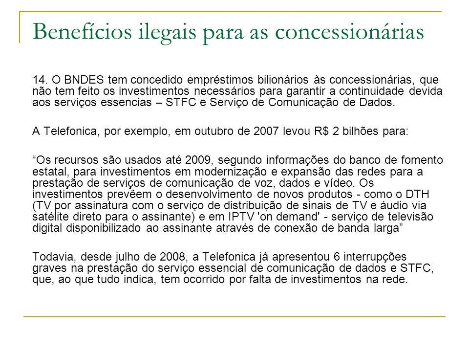 Benefícios ilegais para as concessionárias 14. O BNDES tem concedido empréstimos bilionários às concessionárias, que não tem feito os investimentos ne