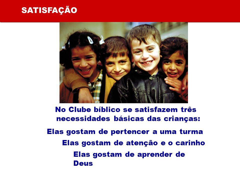 SATISFAÇÃO Elas gostam de pertencer a uma turma Elas gostam de atenção e o carinho Elas gostam de aprender de Deus No Clube bíblico se satisfazem três