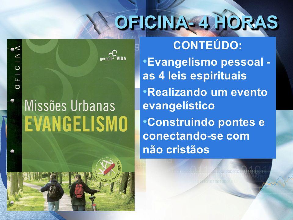 OFICINA- 4 HORAS CONTEÚDO: Evangelismo pessoal - as 4 leis espirituais Realizando um evento evangelístico Construindo pontes e conectando-se com não c