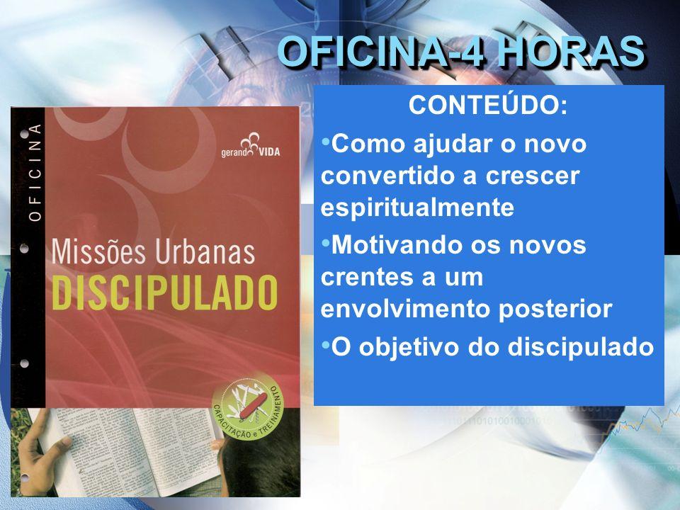 OFICINA-4 HORAS CONTEÚDO: Como ajudar o novo convertido a crescer espiritualmente Motivando os novos crentes a um envolvimento posterior O objetivo do