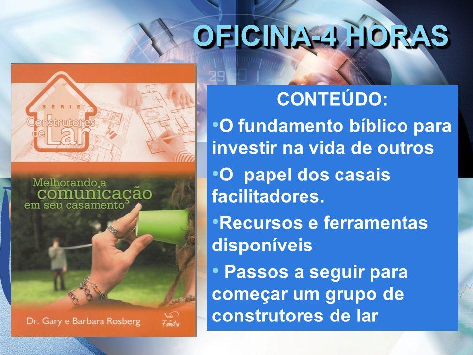 OFICINA-4 HORAS CONTEÚDO: O fundamento bíblico para investir na vida de outros O papel dos casais facilitadores. Recursos e ferramentas disponíveis Pa