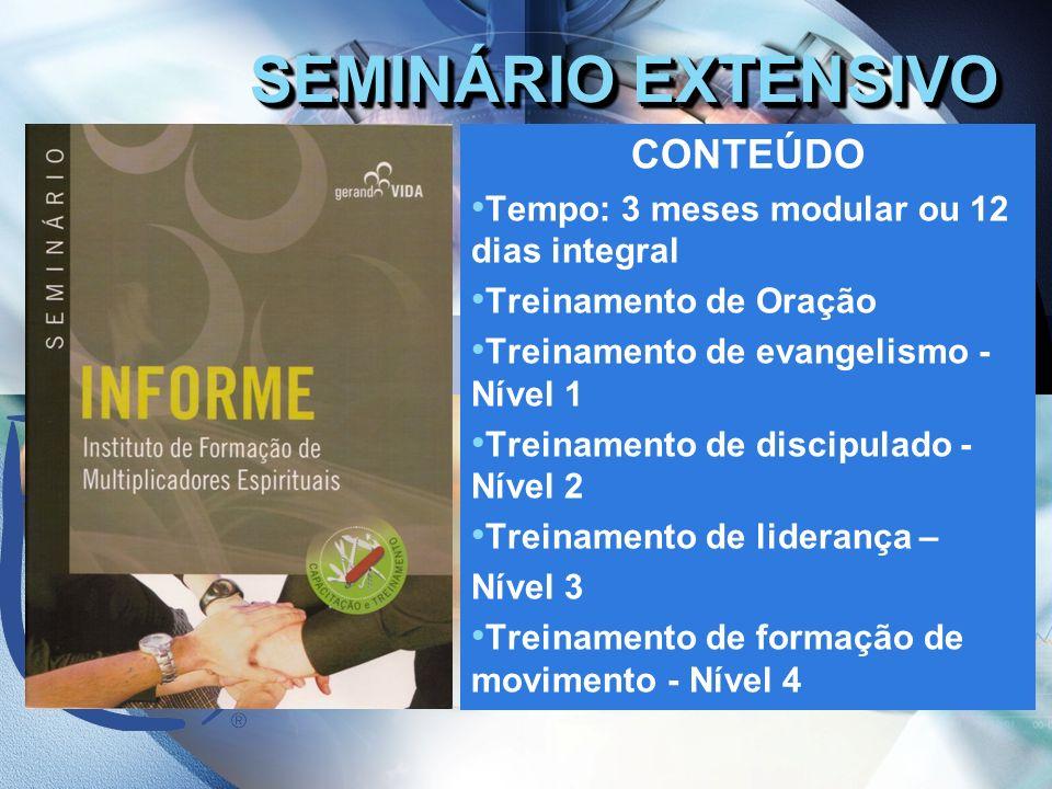 SEMINÁRIO EXTENSIVO CONTEÚDO Tempo: 3 meses modular ou 12 dias integral Treinamento de Oração Treinamento de evangelismo - Nível 1 Treinamento de disc