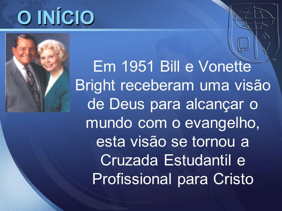 O INÍCIO Em 1951 Bill e Vonette Bright receberam uma visão de Deus para alcançar o mundo com o evangelho, esta visão se tornou a Cruzada Estudantil e