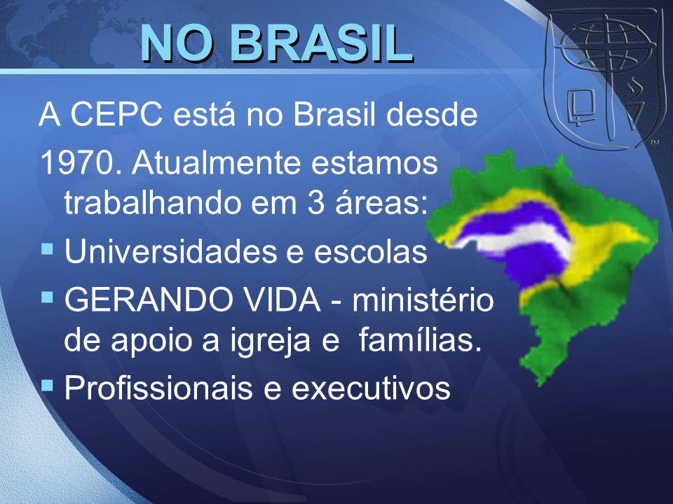 NO BRASIL A CEPC está no Brasil desde 1970. Atualmente estamos trabalhando em 3 áreas: Universidades e escolas GERANDO VIDA - ministério de apoio a ig