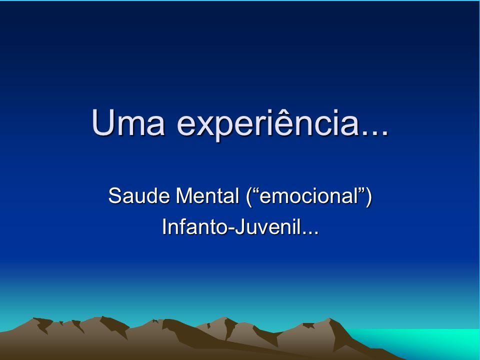 Uma experiência... Saude Mental (emocional) Infanto-Juvenil...