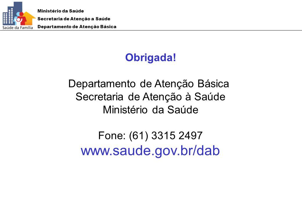 Ministério da Saúde Secretaria de Atenção a Saúde Departamento de Atenção Básica Obrigada! Departamento de Atenção Básica Secretaria de Atenção à Saúd