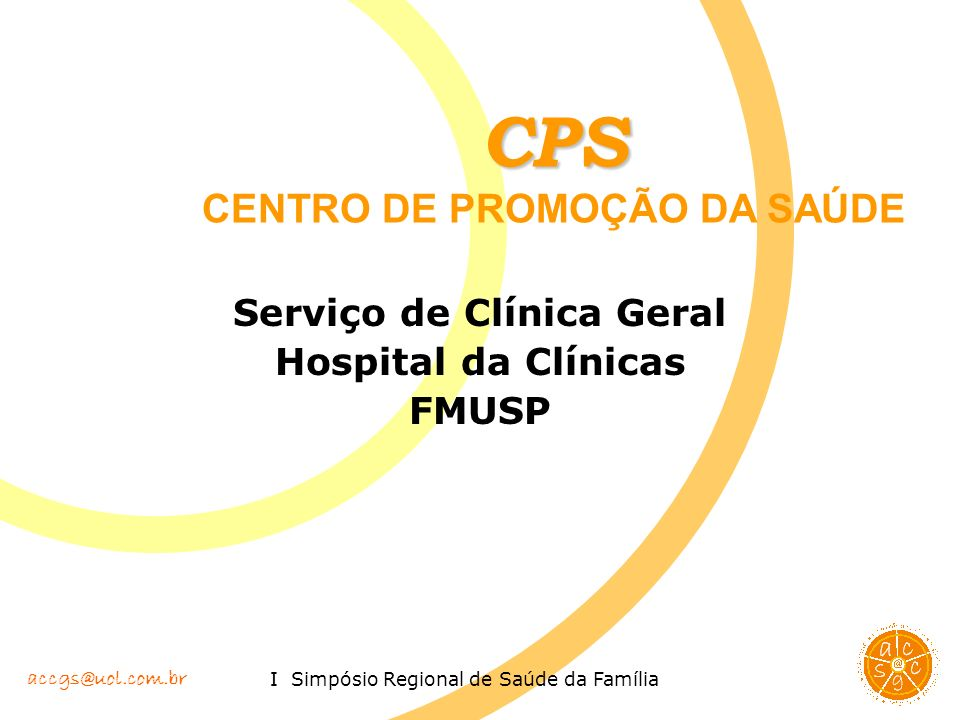 accgs@uol.com.br I Simpósio Regional de Saúde da Família Políticas Públicas Saudáveis: oColocar a saúde na agenda de outros setores formuladores de políticas públicas (intersetorialidade).