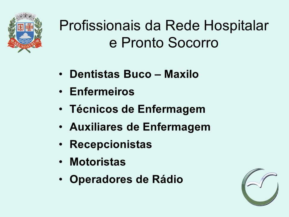 Profissionais da Rede Hospitalar e Pronto Socorro Dentistas Buco – Maxilo Enfermeiros Técnicos de Enfermagem Auxiliares de Enfermagem Recepcionistas M