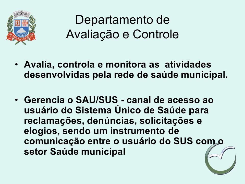 Departamento de Avaliação e Controle Avalia, controla e monitora as atividades desenvolvidas pela rede de saúde municipal. Gerencia o SAU/SUS - canal