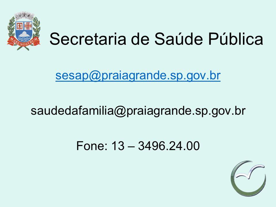 Secretaria de Saúde Pública sesap@praiagrande.sp.gov.br saudedafamilia@praiagrande.sp.gov.br Fone: 13 – 3496.24.00