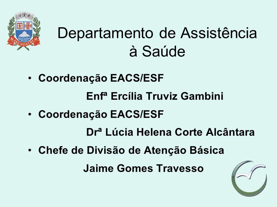Departamento de Assistência à Saúde Coordenação EACS/ESF Enfª Ercília Truviz Gambini Coordenação EACS/ESF Drª Lúcia Helena Corte Alcântara Chefe de Di