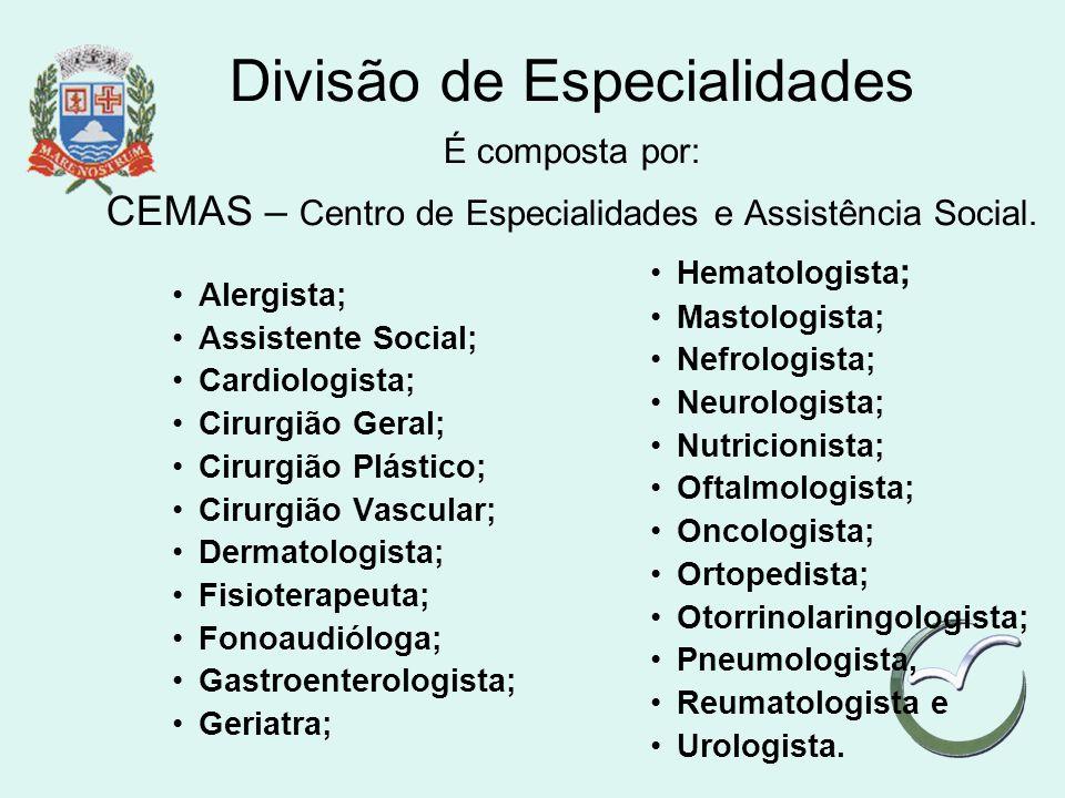 Divisão de Especialidades É composta por: CEMAS – Centro de Especialidades e Assistência Social. Alergista; Assistente Social; Cardiologista; Cirurgiã