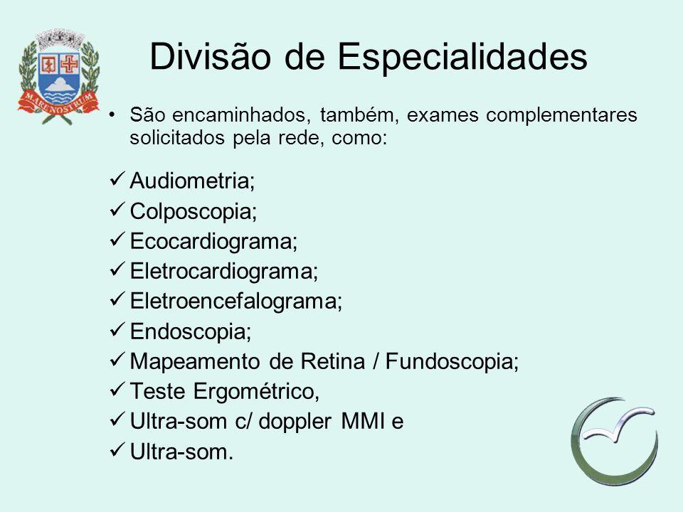 Divisão de Especialidades São encaminhados, também, exames complementares solicitados pela rede, como: Audiometria; Colposcopia; Ecocardiograma; Eletr