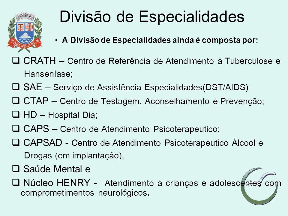 Divisão de Especialidades A Divisão de Especialidades ainda é composta por: CRATH – Centro de Referência de Atendimento à Tuberculose e Hanseníase; SA