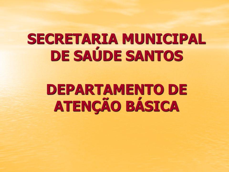 SECRETARIA MUNICIPAL DE SAÚDE SANTOS DEPARTAMENTO DE ATENÇÃO BÁSICA