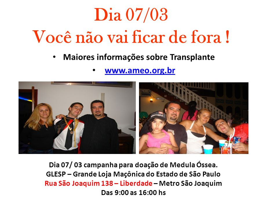 Dia 07/03 Você não vai ficar de fora ! Maiores informações sobre Transplante www.ameo.org.br Dia 07/ 03 campanha para doação de Medula Óssea. GLESP –