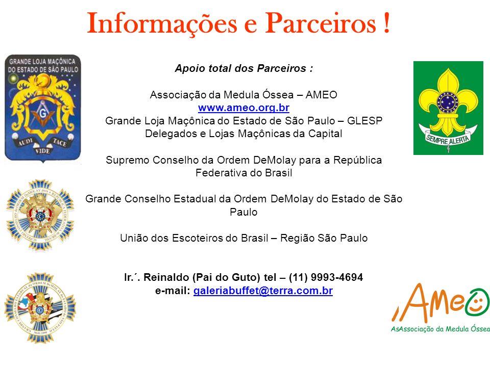 Informações e Parceiros ! Apoio total dos Parceiros : Associação da Medula Óssea – AMEO www.ameo.org.br Grande Loja Maçônica do Estado de São Paulo –