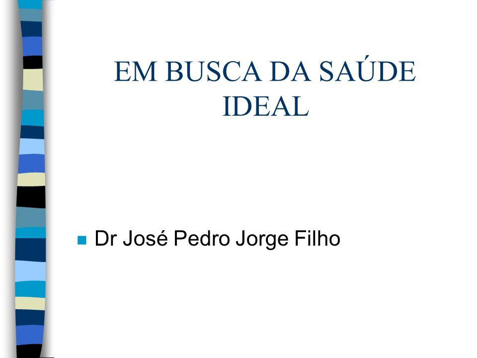 EM BUSCA DA SAÚDE IDEAL n Dr José Pedro Jorge Filho