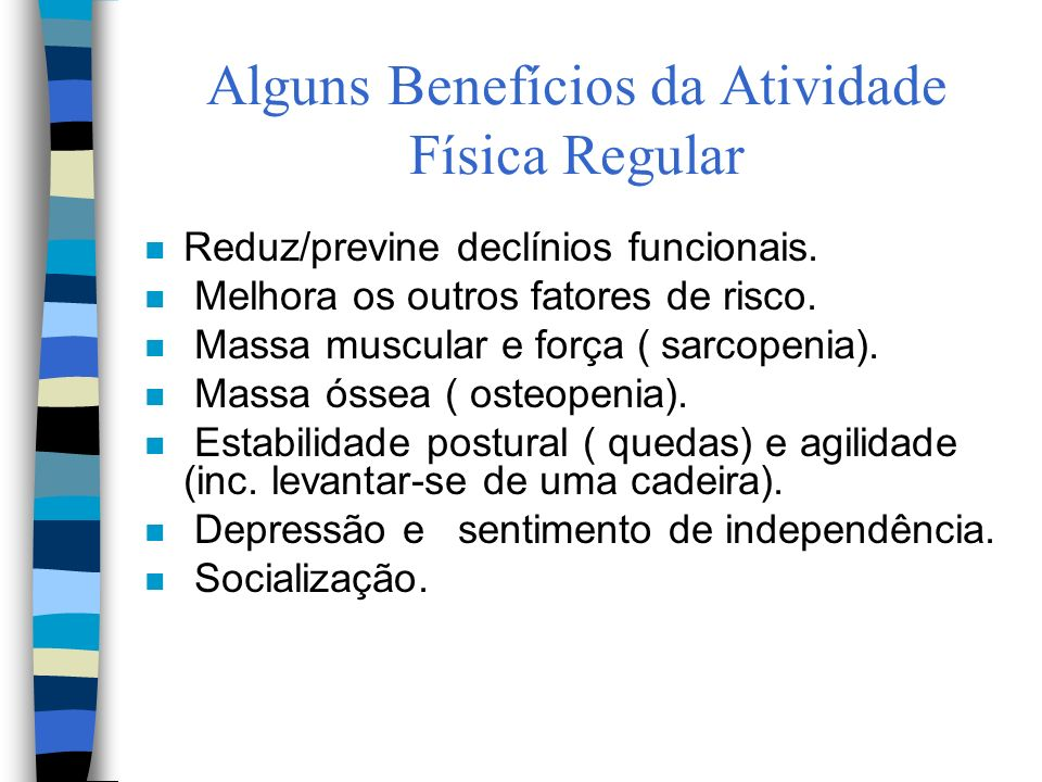 Alguns Benefícios da Atividade Física Regular n Reduz/previne declínios funcionais.