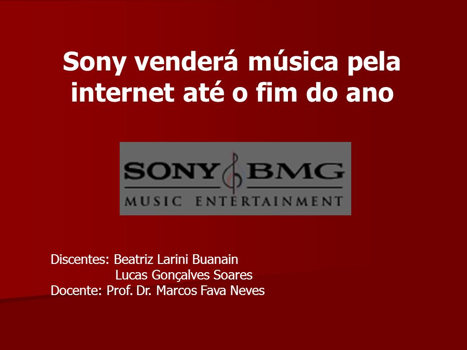 Sony venderá música pela internet até o fim do ano Discentes: Beatriz Larini Buanain Lucas Gonçalves Soares Docente: Prof. Dr. Marcos Fava Neves