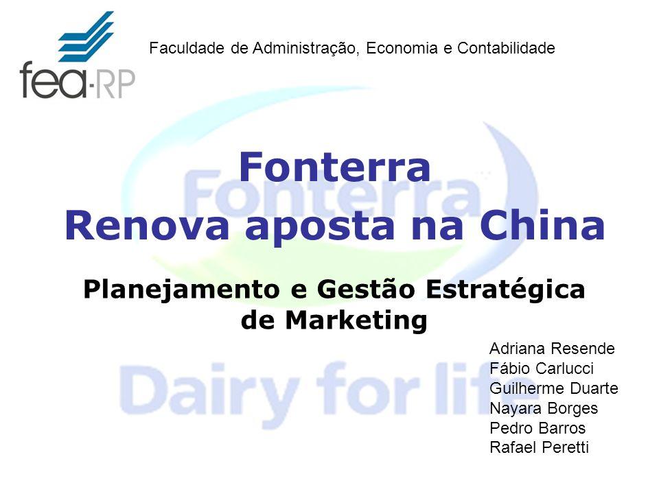 Planejamento e Gestão Estratégica de Marketing Fonterra Renova aposta na China Adriana Resende Fábio Carlucci Guilherme Duarte Nayara Borges Pedro Bar