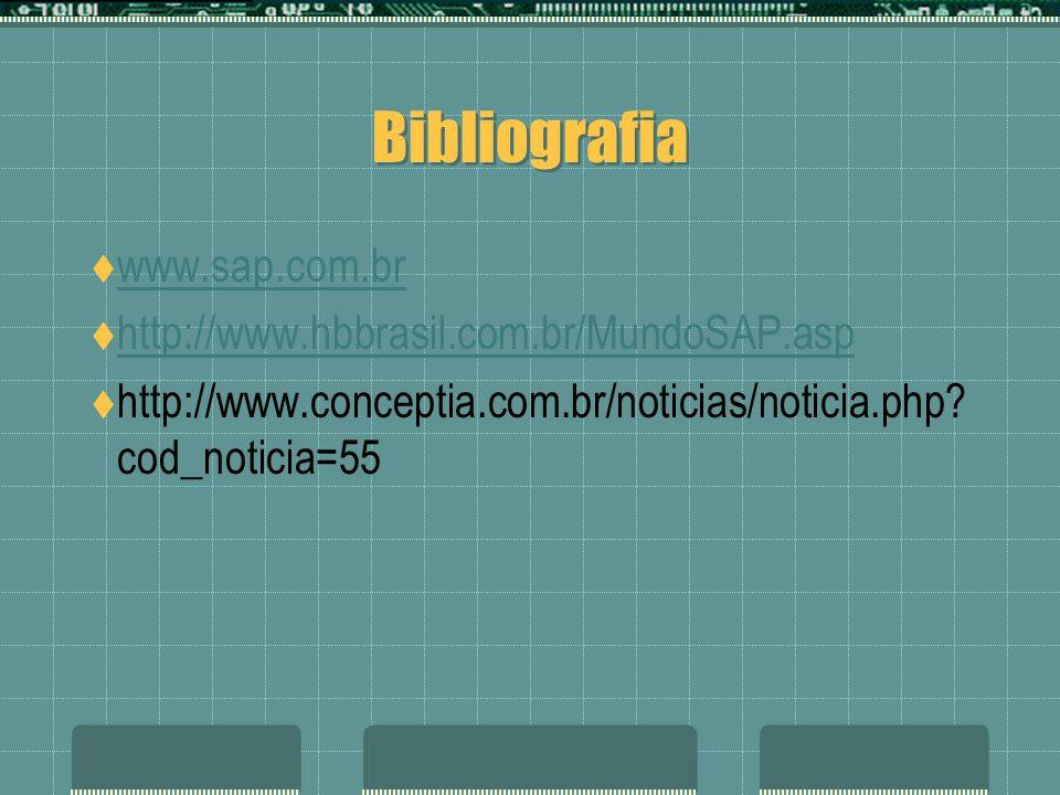 Bibliografia www.sap.com.br http://www.hbbrasil.com.br/MundoSAP.asp http://www.conceptia.com.br/noticias/noticia.php? cod_noticia=55