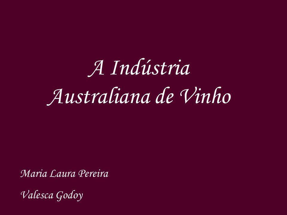 A Indústria Australiana de Vinho Maria Laura Pereira Valesca Godoy
