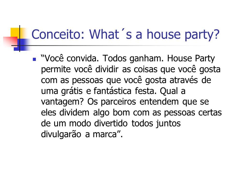 Conceito: What´s a house party? Você convida. Todos ganham. House Party permite você dividir as coisas que você gosta com as pessoas que você gosta at